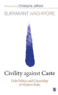Civility Against Caste: Dalit Politics and Citizenship in Western India (Hardcover)