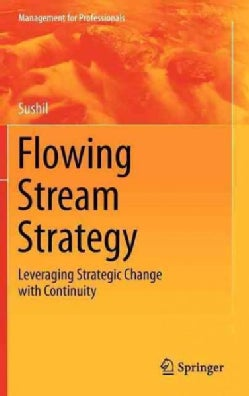 Flowing Stream Strategy: Leveraging Strategic Change With Continuity (Hardcover)