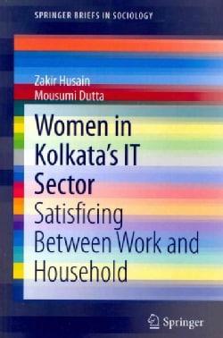 Women in Kolkata's IT Sector: Satisficing Between Work and Household (Paperback)