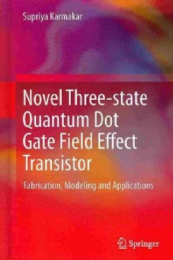 Novel Three-State Quantum Dot Gate Field Effect Transistor: Fabrication, Modeling and Applications (Hardcover)