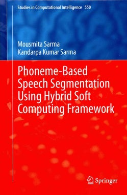 Phoneme-Based Speech Segmentation Using Hybrid Soft Computing Framework (Hardcover)