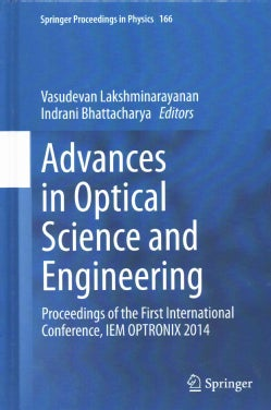Advances in Optical Science and Engineering: Proceedings of the First International Conference, Iem Optronix 2014 (Hardcover)