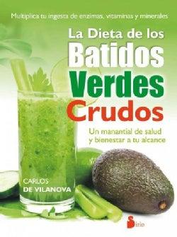 La dieta de los batidos verdes crudos / The Diet of Raw Green Smoothies: Un Manantial De Salud Y Bienestar a Tu A... (Paperback)