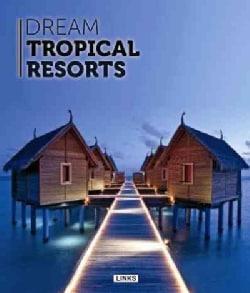 Dream Tropical Resorts (Hardcover)