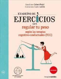 Cuaderno de ejercicios para regular tu peso segun las Terapias cognitivo-conductuales (TCC)/ Workbook to Regulate... (Paperback)
