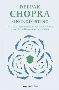 Sincrodestino / The Spontaneous Fulfillment of Desire: Descifra El Significado De Las Coincidencias Y Crea Los Mi... (Paperback)