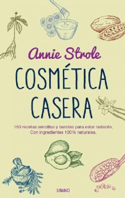 Cosmetica casera / Homemade Beauty: 150 Sencillas Recetas De Belleza a Partir De Ingredients Naturales (Paperback)
