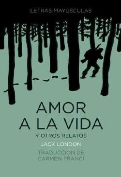 Amor a la vida y otros relatos Love to L (Hardcover)