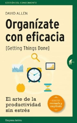 Organizate con eficacia / Getting Things Done: El Arte De La Productividad Sin Estres / the Art of Stress-free Pr... (Paperback)