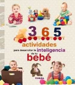 365 actividades para desarrollar la inteligencia de tu bebe / 365 Activities to Develop Your Baby's Intelligence (Hardcover)
