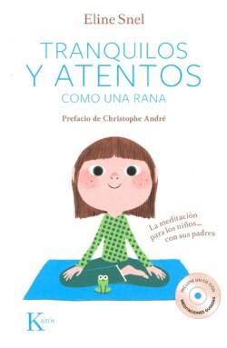 Tranquilos y atentos como una rana: La meditacion para los ninos... con sus padres