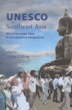 UNESCO in Southeast Asia: World Heritage Sites in Comparative Perspective (Paperback)