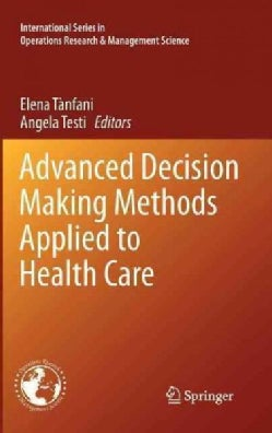 Advanced Decision Making Methods Applied to Health Care (Hardcover)