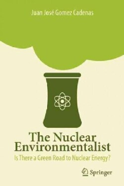 The Nuclear Environmentalist: Is There a Green Road to Nuclear Energy? (Paperback)