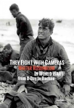 They Fight With Cameras: Walter Rosenblum in World War II from D-Day to Dachau (Hardcover)