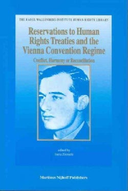 Reservations To Human Rights Treaties And The Vienna Convention Regime: Conflict, Harmony Or Reconciliation (Hardcover)