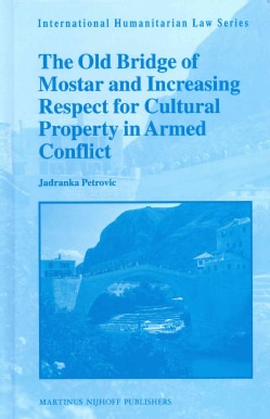 The Old Bridge of Mostar and Increasing Respect for Cultural Property in Armed Conflict (Hardcover)