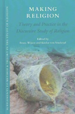 Making Religion: Theory and Practice in the Discursive Study of Religion (Hardcover)