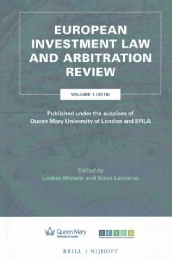 European Investment Law and Arbitration Review 2016: Published Under the Auspices of Queen Mary University and Efila (Hardcover)