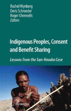 Indigenous Peoples, Consent and Benefit Sharing: Lessons from the San-Hoodia Case (Paperback)