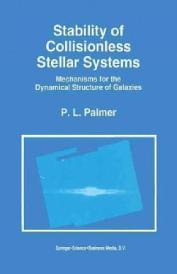 Stability of Collisionless Stellar Systems: Mechanisms for the Dynamical Structure of Galaxies (Paperback)