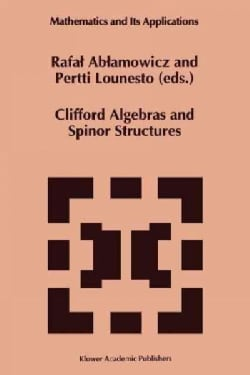 Clifford Algebras and Spinor Structures: A Special Volume Dedicated to the Memory of Albert Crumeyrolle 1919--1992 (Paperback)