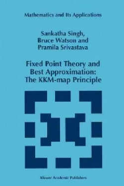 Fixed Point Theory and Best Approximation: The K. K. M.-map Principle (Paperback)
