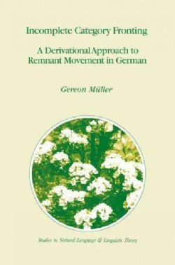 Incomplete Category Fronting: A Derivational Approach to Remnant Movement in German (Paperback)