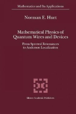 Mathematical Physics of Quantum Wires and Devices: From Spectral Resonances to Anderson Localization (Paperback)