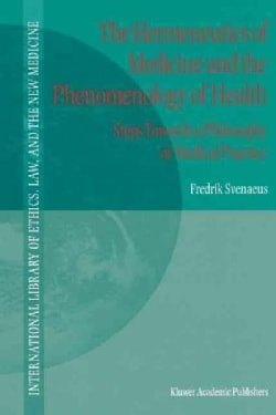 The Hermeneutics of Medicine and the Phenomenology of Health: Steps Towards a Philosophy of Medical Practice (Paperback)