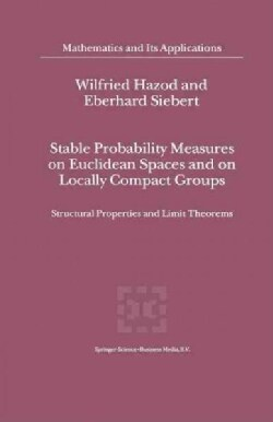 Stable Probability Measures on Euclidean Spaces and on Locally Compact Groups: Structural Properties and Limit Th... (Paperback)