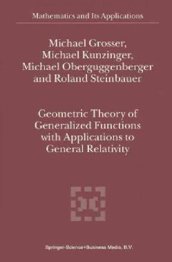 Geometric Theory of Generalized Functions With Applications to General Relativity (Paperback)