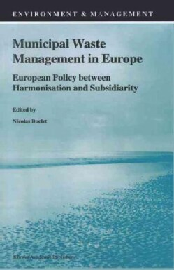 Municipal Waste Management in Europe: European Policy Between Harmonisation and Subsidiarity (Paperback)