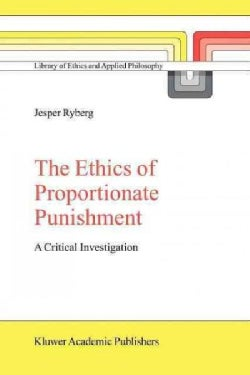 The Ethics of Proportionate Punishment: A Critical Investigation (Paperback)