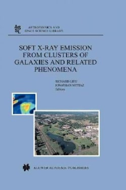 Soft X-ray Emission from Clusters of Galaxies and Related Phenomena (Paperback)