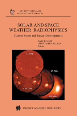 Solar and Space Weather Radiophysics: Current Status and Future Developments (Paperback)