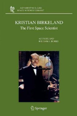 Kristian Birkeland: The First Space Scientist (Paperback)