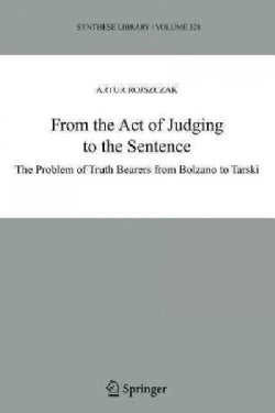 From the Act of Judging to the Sentence: The Problem of Truth Bearers from Bolzano to Tarski (Paperback)