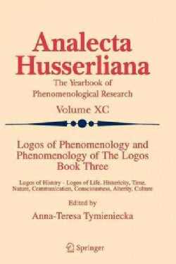 Logos of Phenomenology and Phenomenology of the Logos: Book Three, Logos of History - Logos of Life, Historicity,... (Paperback)