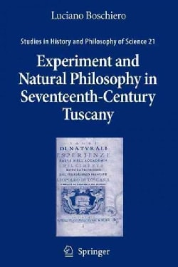 Experiment and Natural Philosophy in Seventeenth-century Tuscany: The History of the Accademia Del Cimento (Paperback)
