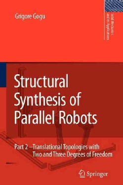 Structural Synthesis of Parallel Robots: Translational Topologies With Two and Three Degrees of Freedom (Paperback)