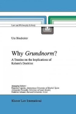 Why Grundnorm?: A Treatise on the Implications of Kelsen's Doctrine (Paperback)