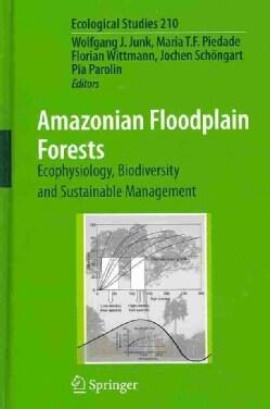 Amazonian Floodplain Forests: Ecophysiology, Biodiversity and Sustainable Management (Hardcover)