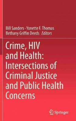 Crime, HIV and Health: Intersections of Criminal Justice and Public Health Concerns (Hardcover)