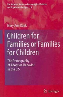 Children for Families or Families for Children: The Demography of Adoption Behavior in the U.S. (Hardcover)