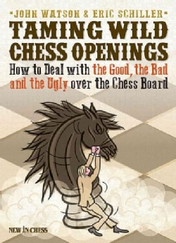 Taming Wild Chess Openings: How to Deal With the Good, the Bad and the Ugly over the Chess Board (Paperback)
