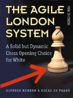 The Agile London System: A Solid but Dynamic Chess Opening Choice for White (Paperback)
