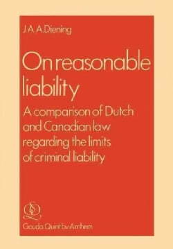 On Reasonable Liability: A Comparison of Dutch and Canadian Law Regarding the Limits of Criminal Liability (Paperback)