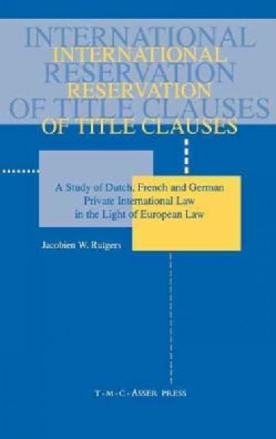 International Reservation of Title Clauses: A Study of Dutch, French and German Private International Law in the ... (Paperback)