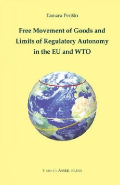 Free Movement of Goods and Limits of Regulatory Autonomy in the EU and WTO (Hardcover)